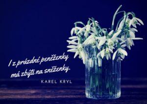 citát Karla Kryla: I z prázdné peněženky má zbýti na sněženky.