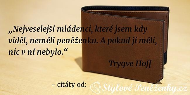 citát Trygve Hoffa - Nejveselejší mládenci, které jsem kdy viděl, neměli peněženku. A pokud ji měli, nic v ní nebylo.