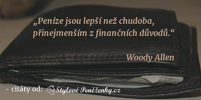 citát Woodyho Allena - Peníze jsou lepší než chudoba, přinejmenším z finančních důvodů.